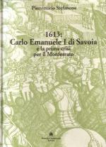 15012 - Stefanone, P. - 1613 Carlo Emanuele I di Savoia e la prima crisi per il Monferrato