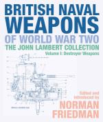 15078 - Friedman, N. Cur - British Naval Weapons of World War Two Vol I: Destroyer Weapons - The John Lambert Collection