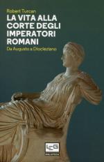15090 - Turcan, R. - Vita alla corte degli imperatori romani. Da Augusto a Diocleziano