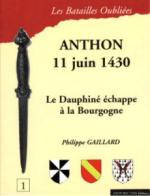 15387 - Gaillard, P. - Batailles Oubliees 01: Anthon 11 juin 1430. Le Dauphine echappe a la Bourgogne