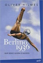 15395 - Hilmes, O. - Berlino 1936. Quei sedici giorni d'agosto