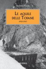 15410 - Viazzi, L. - Aquile delle Tofane 1915-17 (Le)