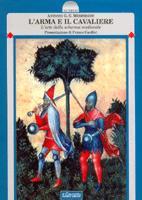 15453 - Merendoni, A.G.G. - Arma e il cavaliere. L'arte della scherma medievale (L')