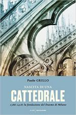 15563 - Grillo, P. - Nascita di una cattedrale. 1386-1418: la fondazione del Duomo di Milano