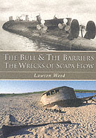 16023 - Wood, L. - Bull and the barriers. The wrecks of Scapa Flow (The)