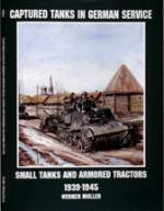 16106 - Mueller, W. - Captured Tanks in German Service: Small Tanks and Armored Tractors