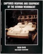 16108 - Fleischer, W. - Captured Weapons and Equipment of the German Wehrmacht 1938-1945