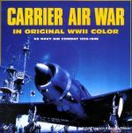 16129 - Lawson-Tillman, R.-B. - Carrier Air War in Original WWII Color. US Navy Air Combat 1939-1946