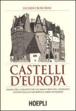 16153 - Boschini, L. - Castelli d'Europa. Viaggio tra le architetture che hanno protetto e sostenuto i potenti dall'alto Medioevo al tardo ottocento