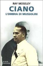 16230 - Moseley, R. - Ciano: l'ombra di Mussolini