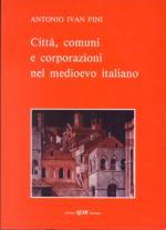 16245 - Pini, A.I. - Citta', comuni e corporazioni nel medioevo italiano