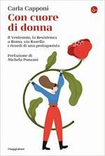 16344 - Capponi, C. - Con cuore di donna. Il Ventennio, la Resistenza a Roma, via Rasella: i ricordi di una protagonista