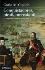 16384 - Cipolla, C.M. - Conquistadores, pirati, mercanti. La saga dell'argento spagnuolo