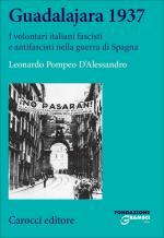 16442 - D'Alessandro, L.P. - Guadalajara 1937. I volontari italiani fascisti e antifascisti nella Guerra di Spagna