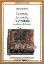 16445 - Cardini, F. - Croce la spada l'avventura. Introduzione alla crociata (La)