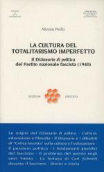 16469 - Pedio, A. - Cultura del Totalitarismo imperfetto. Il 'Dizionario di politica' del Partito Nazionale Fascista (1940)