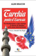 16484 - Braccio, A. - Turchia ponte d'Eurasia. Tra Mediterraneo e Asia centrale, il ritorno di Istanbul sulla scena internazionale