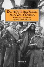 16494 - Finestra, A. - Dal fronte jugoslavo alla Val d'Ossola. Cronache di guerriglia e guerra civile 1941-1945