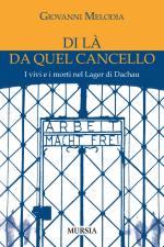 16600 - Melodia, G. - Di la' da quel cancello. I vivi e i morti nel Lager di Dachau