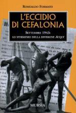 16799 - Formato, R. - Eccidio di Cefalonia. Settembre 1943: lo sterminio della Divisione Acqui (L')