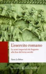 16901 - Le Bohec, Y. - Esercito Romano. Le armi imperiali da Augusto alla fine del terzo secolo (L')