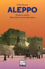 16932 - Mansel, P. - Aleppo. Ascesa e caduta della citta' commerciale siriana