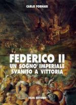 17046 - Fornari, C. - Federico II. Un sogno imperiale svanito a Vittoria