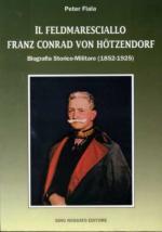 17050 - Fiala, P. - Feldmaresciallo Conrad von Hoetzendorf. Biografia Storico-Militare 1852-1925 (Il)