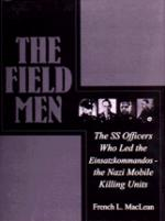 17071 - MacLean, F. - Field Men. The SS Officers who led the EinsatzKommandos - the Nazi mobile killing units (The)
