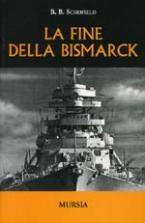 17109 - Schofield, B. - Fine della Bismarck (La)