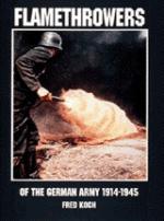 17153 - Koch, F. - Flamethrowers of the German Army 1914-45