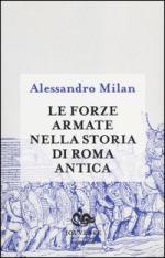 17234 - Milan, A. - Forze armate nella storia di Roma antica (Le)