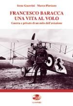 17240 - Guerrini-Pluviano, I.-M. - Francesco Baracca: una vita al volo. Guerra e privato di un mito dell'aviazione
