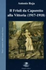 17275 - Roja, A. - Friuli da Caporetto alla vittoria 1917-1918 (Il)