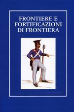 17292 - AAVV,  - Frontiere e Fortificazioni di Frontiera. Atti del Seminario Internazionale di Studi
