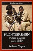 17293 - Clayton, A. - Frontiersmen. Warfare in Africa since 1950