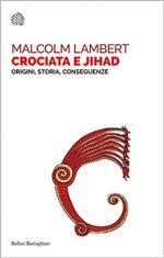 17353 - Lambert,  - Crociata e Jihad. Origini, storia, conseguenze