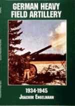 17433 - Engelmann, J. - German Heavy Field Artillery in World War II