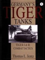 17506 - Jentz, T. - Germany's Tiger Tanks: Tiger I and II Combat Tactics
