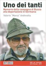 17601 - Andreatta, V. - Uno dei tanti. Memorie dalla campagna di Russia alla deportazione in Germania. Con DVD video
