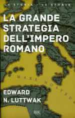 17603 - Luttwak, E.N. - Grande strategia dell'Impero Romano (La)
