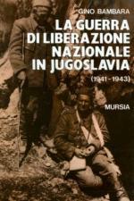 17718 - Bambara, G. - Guerra di liberazione nazionale in Jugoslavia 1041-1943 (La)