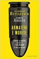 17728 - Buttafuoco-Abbate, P.-C. - Armatevi e morite. Perche' la difesa fai da te e' un inganno (e non e' di destra)