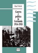 17733 - Froelich, P. - Guerra e politica in Germania 1914-1918