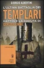 17961 - Albertini, G. - Ultima battaglia dei Templari. Hattin e la caduta del regno di Gerusalemme (L')