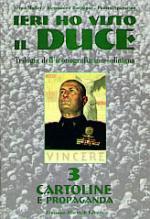 18010 - AAVV,  - Ieri ho visto il Duce. Vol III: Cartoline e propaganda