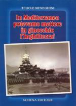18052 - Meneghini, T. - In Mediterraneo potevamo mettere in ginocchio l'Inghilterra!