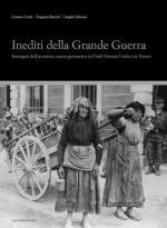 18075 - Corni-Bucciol-Schwarz, G.-E.-a. et al. - Inediti della Grande Guerra. Immagini dell'invasione austro-germanica in Friuli e nel Veneto Orientale