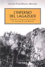 18082 - Viazzi-Mattioli, L.-D. - Inferno del Lagazuoi. 1915-1917: testimonianze di guerra del maggiore Ettore Martini (L')