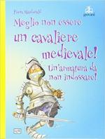 18097 - Macdonald, F. - Meglio non essere un cavaliere medievale! Un'armatura da non indossare